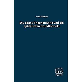 Die Ebene Trigonometrie Und Die Spharischen Grundformeln by Petersen & Julius