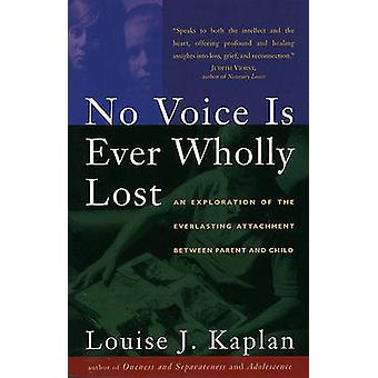 No Voice Is Ever Wholly Lost An Explorations of the Everlasting Attachment Between Parent and Child by Kaplan & Louise J.