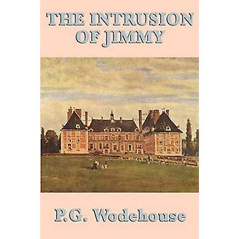The Intrusion of Jimmy by Wodehouse & P. G.