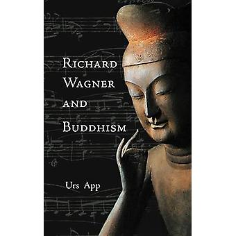Richard Wagner and Buddhism by App & Urs