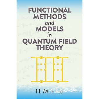 Métodos funcionales y modelos en teoría de campo cuántico por H M Fried