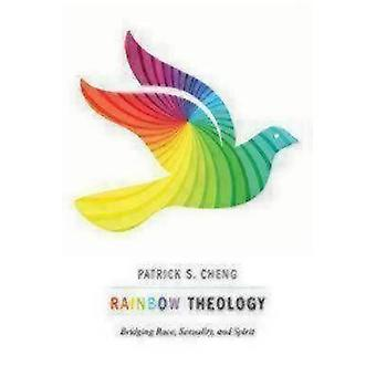 Rainbow Theology - Bridging Race - Sexuality - and Spirit by Patrick S