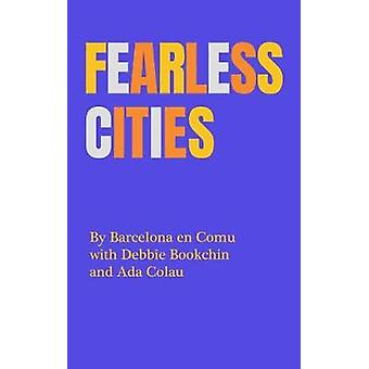 Fearless Cities - A Guide to the Global Municipalist Movement by Kate