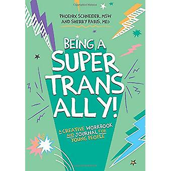 Being a Super Trans Ally! - A Creative Workbook and Journal for Young