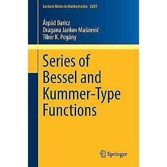 Series of Bessel and Kummer-Type Functions by Arpad Baricz - 97833197