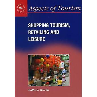 Shopping Tourism - Retailing and Leisure by Professor Dallen J. Timot
