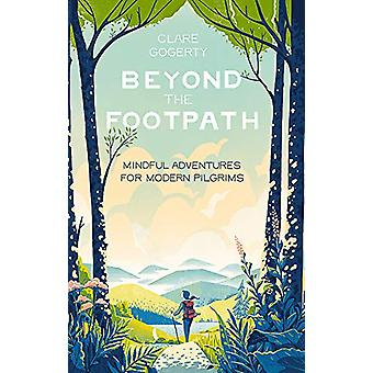 Beyond the Footpath - Mindful Adventures for Modern Pilgrims by Clare