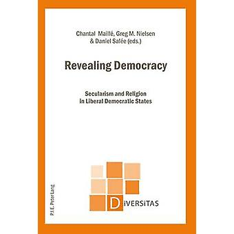 Revealing Democracy - Secularism and Religion in Liberal Democratic St