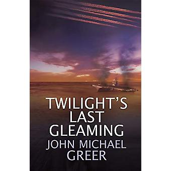 Twilight's Last Gleaming - Updated Edition by John Michael Greer - 978