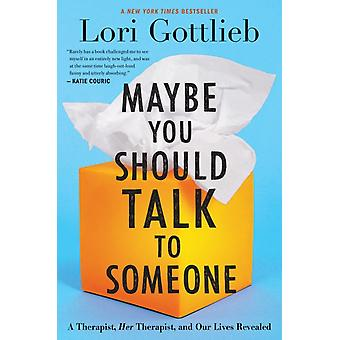 Maybe You Should Talk to Someone  A Therapist Her Therapist and Our Lives Revealed by Lori Gottlieb