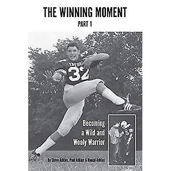 The Winning Moment -- Part 1 - Becoming a Wild and Wooly Warrior by St