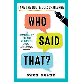 Who Said That? - Take the Quote Quiz Challenge by Owen Frank - 9781523