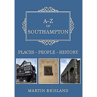 A-Z of Southampton - Places-People-History by Martin Brisland - 978144