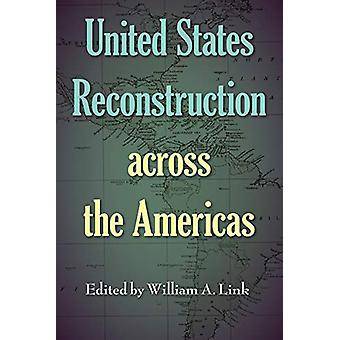 United States Reconstruction across the Americas by William A. Link -
