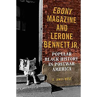 Ebony Magazine and Lerone Bennett Jr. - Popular Black History in Postw
