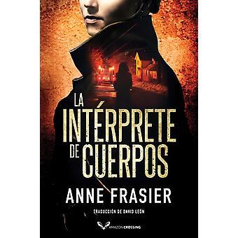 La interprete de cuerpos by Anne Frasier & Translated by David Leon