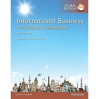 International Business The Challenges of Globalization with MyManagementLab Global Edition by John J Wild & Kenneth L Wild