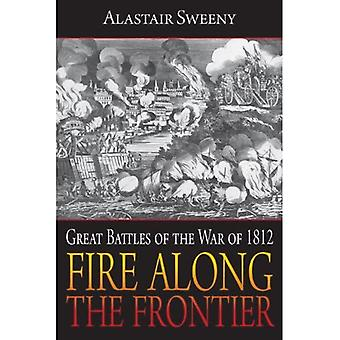 Fire Along the Frontier: Great Battles of the War of 1812