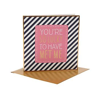 Greetings Card With Wording: You're So Lucky To Have Met Me