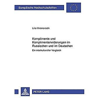 Komplimente Und Komplimenterwiderungen Im Russischen Und Im Deutschen: Ein Interkultureller Vergleich (Europaische Hochschulschriften: Reihe 21, Linguistik)