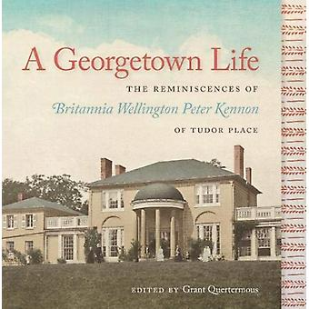 A Georgetown Life by Edited by Grant Quertermous