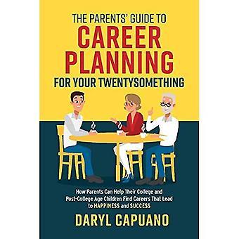 De Parentsa Gids voor carrièreplanning voor uw twintiger: Hoe ouders kunnen helpen hun college en post-College Leeftijd Kinderen vinden carrières die leiden tot geluk en succes