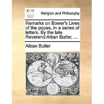 Remarks on Bower's Lives of the Popes - in a Series of Letters. by th