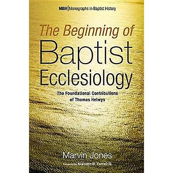 The Beginning of Baptist Ecclesiology by Marvin Jones - 9781532614583