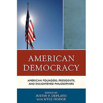American Democracy American Founders Presidents and Enlightened Philosophers