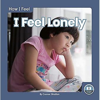 How I Feel I Feel Lonely by Connor Stratton