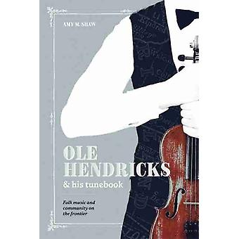 Ole Hendricks and His Tunebook von Amy Shaw