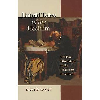 Untold Tales of the Hasidim Crisis and Discontent in the History of Hasidism av David Assaf