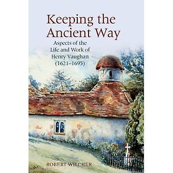 Keeping the Ancient Way by Robert Wilcher