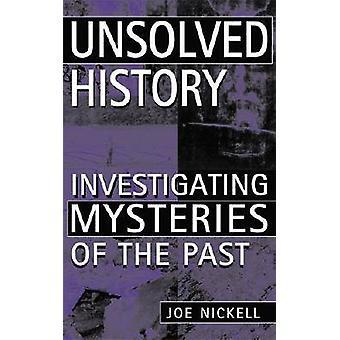 Olöst historia - Undersöka mysterier från det förflutna av Joe Nickell