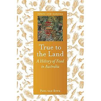 True to the Land A History of Food in Australia Foods and Nations