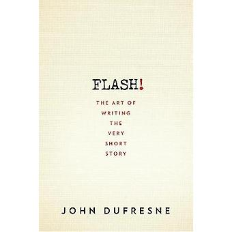 FLASH! - Writing the Very Short Story by John Dufresne - 9780393352351