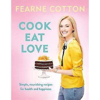 Cook. Eat. Love. by Fearne Cotton - 9781409169437 Book