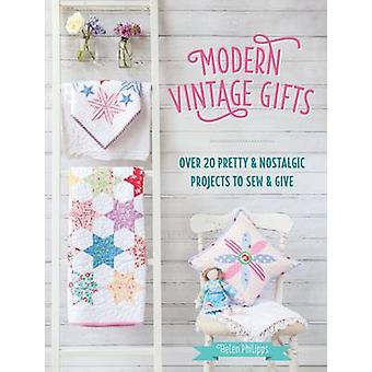 Modern Vintage Gifts - Over 20 Pretty and Nostalgic Projects to Sew an
