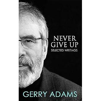 Never Give Up - Selected Writings by Gerry Adams - 9781781175378 Book