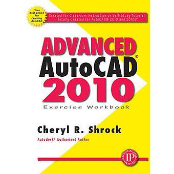 Advanced AutoCAD 2010 Exercise Workbook by Cheryl R. Shrock - 9780831