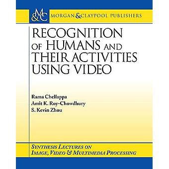 Recognition of Humans and Their Activities Using Video by Amit K. Roy