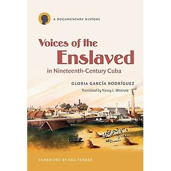 Voices of the Enslaved in Nineteenth-Century Cuba - A Documentary Hist