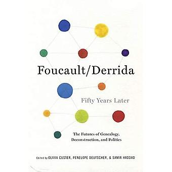 Foucault/Derrida Fifty Years Later: The Futures of Genealogy, Deconstruction, and Politics (New Directions in...