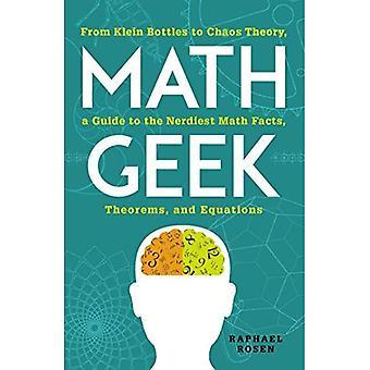 Math Geek: Van Klein flessen aan chaostheorie, een gids voor de DJsician Math feiten, stellingen en vergelijkingen