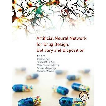 Artificial Neural Network for Drug Design Delivery and Disposition by Puri & Munish
