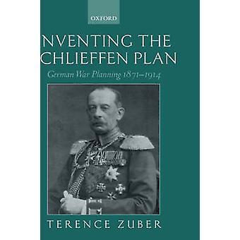 Erfindung des Schlieffen-Plan deutscher Krieges Planung 18711914 von Zuber & Terence