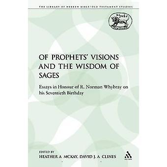 Profetene visjoner og visdom av vismenn Essays etter R. Norman Whybray på sin syttiårsdag av McKay & Heather A.