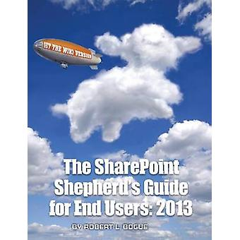 The Sharepoint Shepherds Guide for End Users 2013 by Bogue & Robert L.