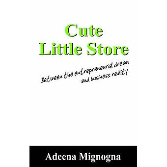 Cute Little Store  Between the entrepreneurial dream and business reality by Mignogna & Adeena