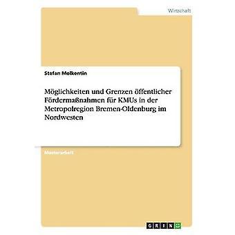 Mglichkeiten Und Grenzen Ffentlicher Frdermanahmen fr KMUs in der Metropolregion BremenOldenburg Im Nordwesten von Molkentin & Stefan